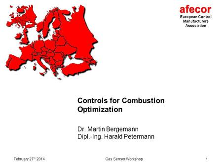 European Control Manufacturers Association February 27 th 2014Gas Sensor Workshop1 Controls for Combustion Optimization Dr. Martin Bergemann Dipl.-Ing.