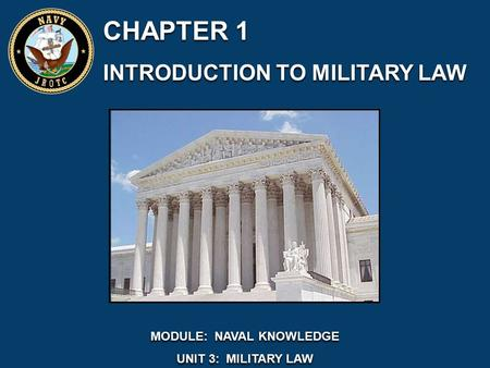 CHAPTER 1 INTRODUCTION TO MILITARY LAW CHAPTER 1 INTRODUCTION TO MILITARY LAW MODULE: NAVAL KNOWLEDGE UNIT 3: MILITARY LAW MODULE: NAVAL KNOWLEDGE UNIT.