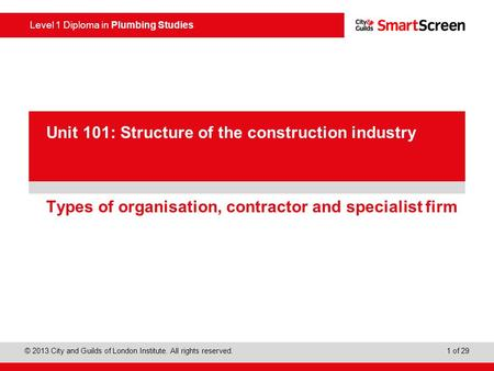 Level 1 Diploma in Plumbing Studies © 2013 City and Guilds of London Institute. All rights reserved. 1 of 29 PowerPoint presentation Types of organisation,