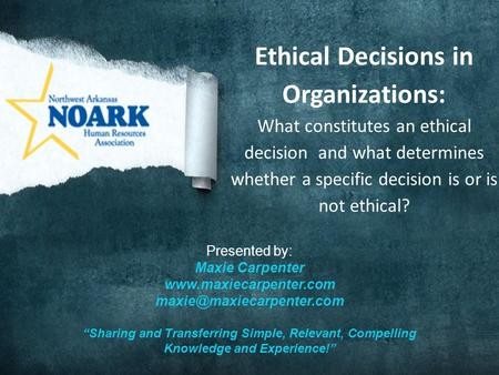 Ethical Decisions in Organizations: What constitutes an ethical decision and what determines whether a specific decision is or is not ethical? Presented.