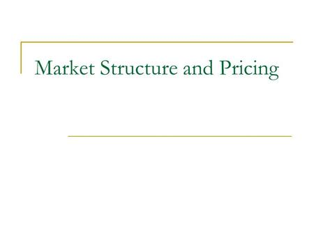 Market Structure and Pricing. Learning outcomes By studying this section students will be able to:  understand how and why firms come to be price takers,