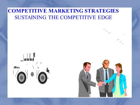 COMPETITIVE MARKETING STRATEGIES SUSTAINING THE COMPETITIVE EDGE.