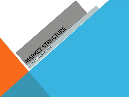 MARKET STRUCTURE CHARACTERISTICS. MARKET STRUCTURE FEATURES When Adam Smith published An Inquiry into the Nature and Causes of the Wealth of Nations (Wealth.