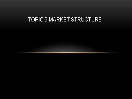 TOPIC 5 MARKET STRUCTURE. PURE COMPETITION Pure competition is a theoretical market structure that has a very large numbers of sellers, identical products,