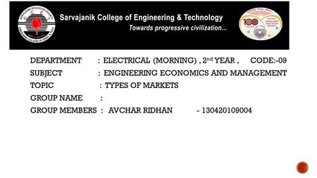 DEPARTMENT : ELECTRICAL (MORNING), 2 nd YEAR, CODE:-09 SUBJECT : ENGINEERING ECONOMICS AND MANAGEMENT TOPIC : TYPES OF MARKETS GROUP NAME : GROUP MEMBERS.