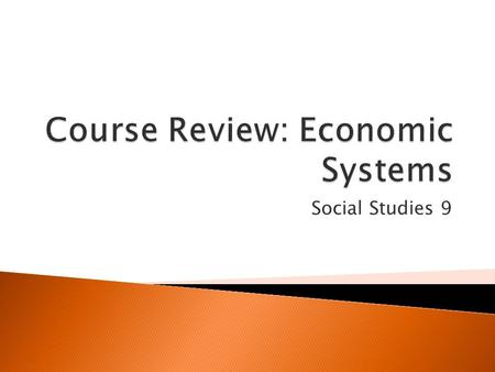 Social Studies 9.  Unit 6 introduces the second topic of the course: Economic Systems in Canada and the United States. The unit explores: ◦ The basic.