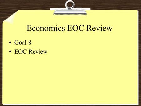 Economics EOC Review Goal 8 EOC Review. ECONOMIC SYSTEM CHARACTERISTICS TRADITIONAL ECONOMIES An economic system where what is produced is based solely.