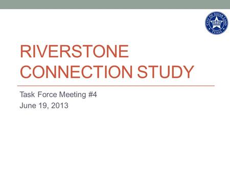 RIVERSTONE CONNECTION STUDY Task Force Meeting #4 June 19, 2013.