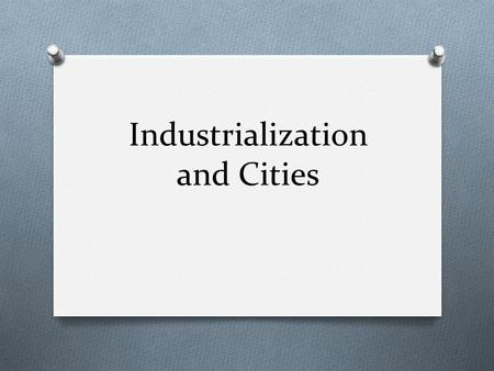 Industrialization and Cities. Objectives O Understand the cause and effect of the Industrial Revolution in England.