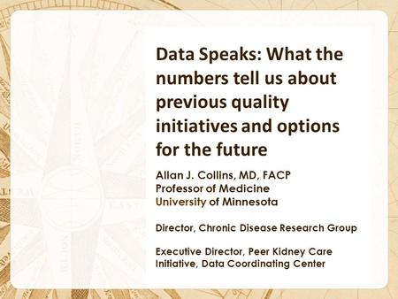 Data Speaks: What the numbers tell us about previous quality initiatives and options for the future Allan J. Collins, MD, FACP Professor of Medicine University.