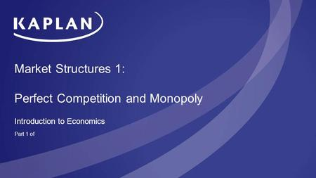 Market Structures 1: Perfect Competition and Monopoly Introduction to Economics Part 1 of.