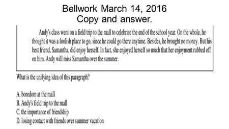 Bellwork March 14, 2016 Copy and answer.. Standard/I can ELAGSE7RL6: Analyze how an author develops and contrasts the points of view of different characters.