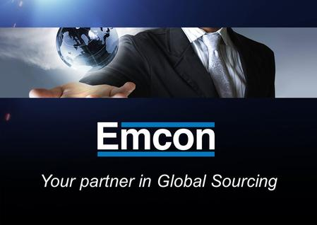 Your partner in Global Sourcing. Emcon is supplying the industry with technical parts and assemblies, which are produced by partners in Asia and Central.