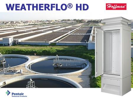 PP-00XXX A WEATHERFLO ® HD. TNT-00050 WEATHERFLO ® HD Overview  WEATHERFLO HD integrated VFD Cooling Solution –Designed to protect and cool Variable.