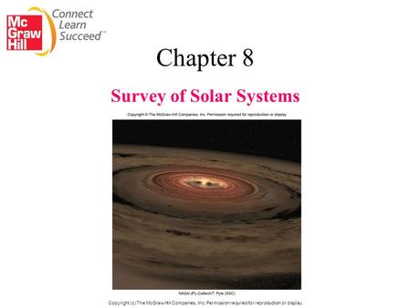 Chapter 8 Survey of Solar Systems Copyright (c) The McGraw-Hill Companies, Inc. Permission required for reproduction or display.