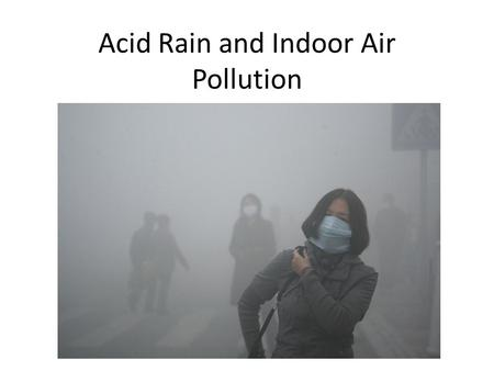 Acid Rain and Indoor Air Pollution. Inversion Layers What effect will this have on local and regional air pollution?