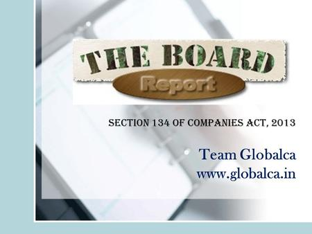 Section 134 of COMPANIES ACT, 2013 Team Globalca www.globalca.in.
