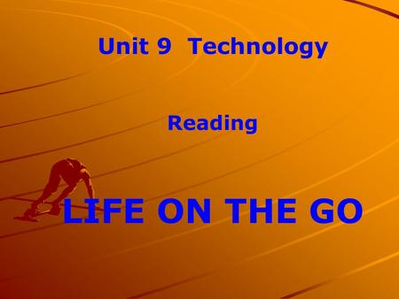 Unit 9 Technology Reading LIFE ON THE GO. Pre-reading Have you ever used a cellphone? Do any of your classmates have cellphone? How is the way we live.
