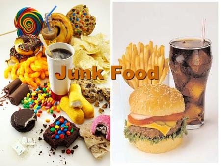 Junk Food.  Lollies, chips and fast food are called 'junk food'.  This kind of food has too much fat in it.  It has too much salt in it too.  And.