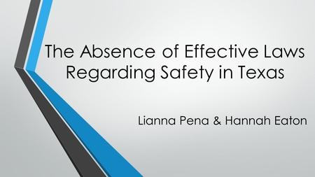 The Absence of Effective Laws Regarding Safety in Texas Lianna Pena & Hannah Eaton.