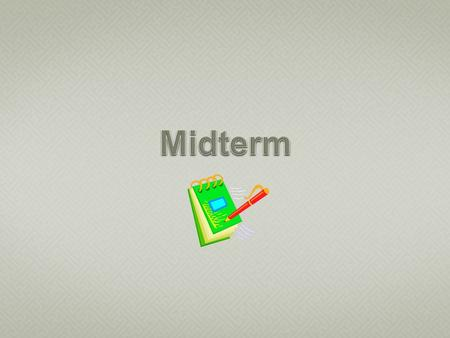 -MIDTERM EXAM (Bring a BLUE or GREEN BOOK)  bring a blue or green book  open book/open (paper) note  no laptops or word processors allowed  no e-books.