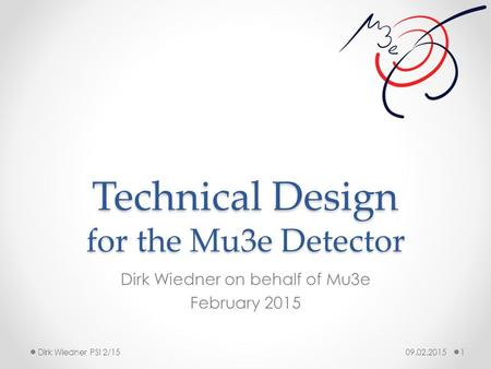 Technical Design for the Mu3e Detector Dirk Wiedner on behalf of Mu3e February 2015 09.02.20151Dirk Wiedner PSI 2/15.