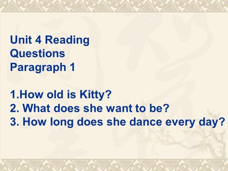 Unit 4 Reading Questions Paragraph 1 1.How old is Kitty? 2. What does she want to be? 3. How long does she dance every day?