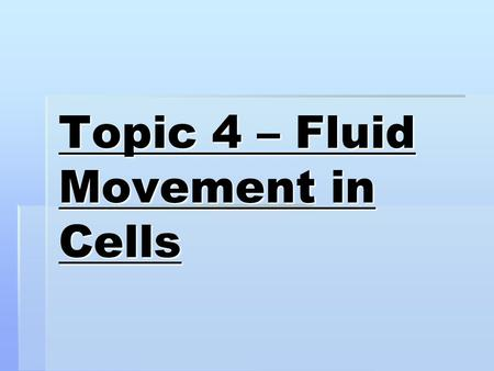 Topic 4 – Fluid Movement in Cells. Cell Membrane  Allows some substances to enter or leave the cell  Because it allows only certain materials to cross.