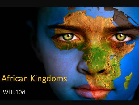 African Kingdoms WHI.10d. African Kingdoms What were the characteristics of civilizations in sub-Saharan Africa during the medieval period?