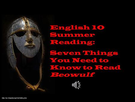 English 10 Summer Reading: Seven Things You Need to Know to Read Beowulf.