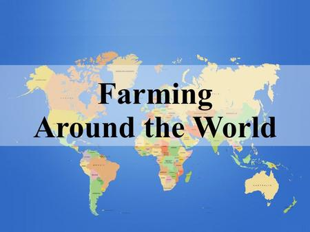 Farming Around the World. Do farms vary throughout the world?