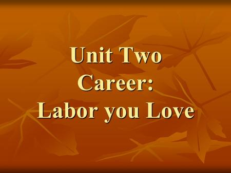 Unit Two Career: Labor you Love. After High School: Then What? What will you do after finish high school? What will you do after finish high school? Go.