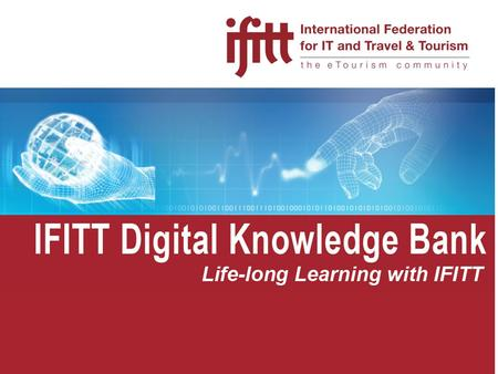 © copyright IFITT ICT in Tourism 2 Introduction  Goal  Generation and dissemination of knowledge on Tourism and Technology  Insights into tourism domain.