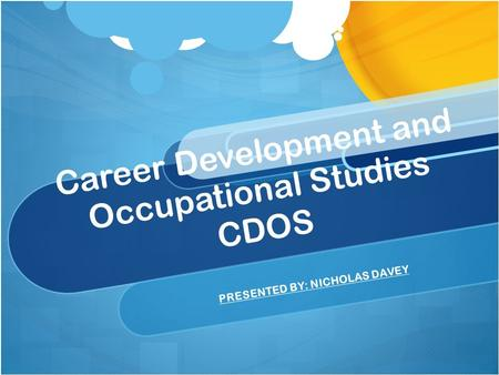 Career Development and Occupational Studies CDOS PRESENTED BY: NICHOLAS DAVEY.