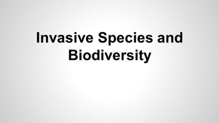 "Invasive Species and Biodiversity. I.What is an Invasive Species? A.Alien Species (aka ""non-native"" species) 1.A species that does not naturally occur."