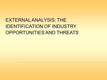  Opportunities and threats are competitive challenges arising for changes in industry conditions.  Analytic tools such as the five forces model help.