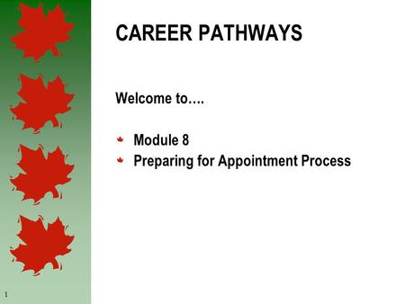 1 CAREER PATHWAYS Welcome to…. Module 8 Preparing for Appointment Process.