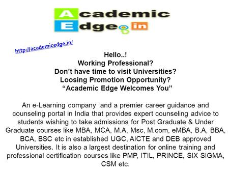 "Hello..! Working Professional? Don't have time to visit Universities? Loosing Promotion Opportunity? ""Academic Edge Welcomes You"""