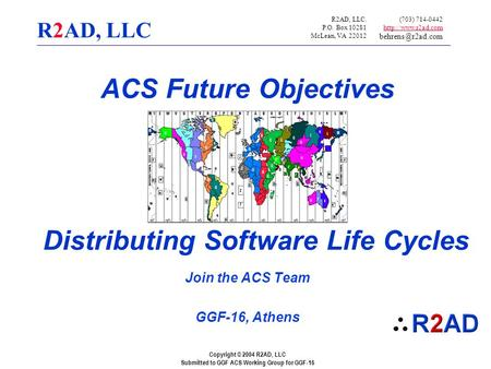 Copyright © 2004 R2AD, LLC Submitted to GGF ACS Working Group for GGF-16 R2AD, LLC Distributing Software Life Cycles Join the ACS Team GGF-16, Athens R2AD,