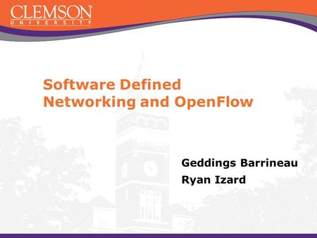 Software Defined Networking and OpenFlow Geddings Barrineau Ryan Izard.