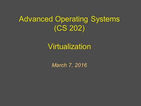 Advanced Operating Systems (CS 202) Virtualization March 7, 2016.