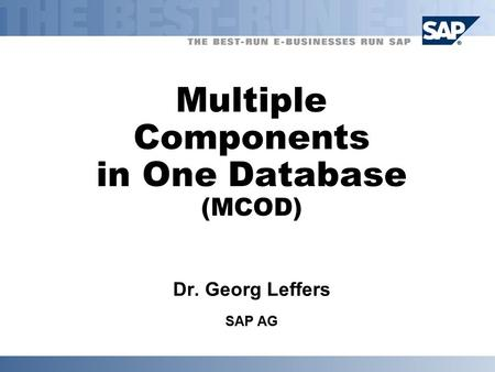 Multiple Components in One Database (MCOD) Dr. Georg Leffers SAP AG.