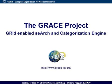 September 2003, 7 th EDG Conference, Heidelberg – Roberta Faggian, CERN/IT CERN – European Organization for Nuclear Research The GRACE Project GRid enabled.