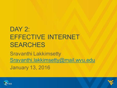 DAY 2: EFFECTIVE INTERNET <strong>SEARCHES</strong> Sravanthi Lakkimsetty January 13, 2016 1.