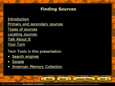 Finding Sources Introduction Primary and secondary sources Types of sources Locating sources Talk About It Your Turn Tech Tools in this presentation Search.