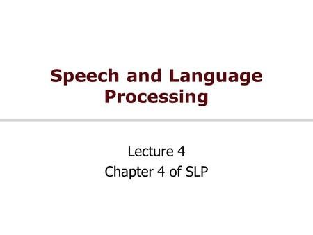 Speech and Language Processing Lecture 4 Chapter 4 of SLP.