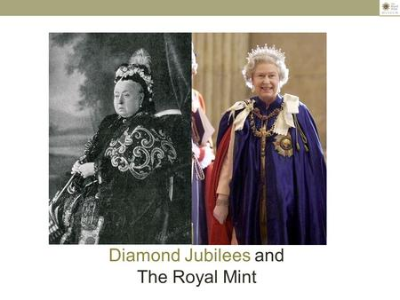 Diamond Jubilees and The Royal Mint. This year the Queen celebrates the sixtieth anniversary of her accession to the throne. The event is known as a Diamond.
