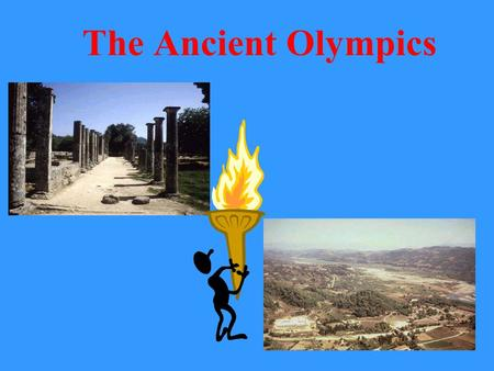 The Ancient Olympics Where did the Olympics come from? There are many different stories about the beginning of the Olympics. One myth says that Zeus.