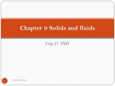 Ying Yi PhD Chapter 9 Solids and fluids 1 PHYS HCC.