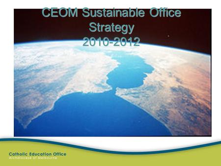 CEOM Sustainable Office Strategy 2010-2012. Goals 1.To build a culture of sustainability which reflects our responsibility to care for God's creation.